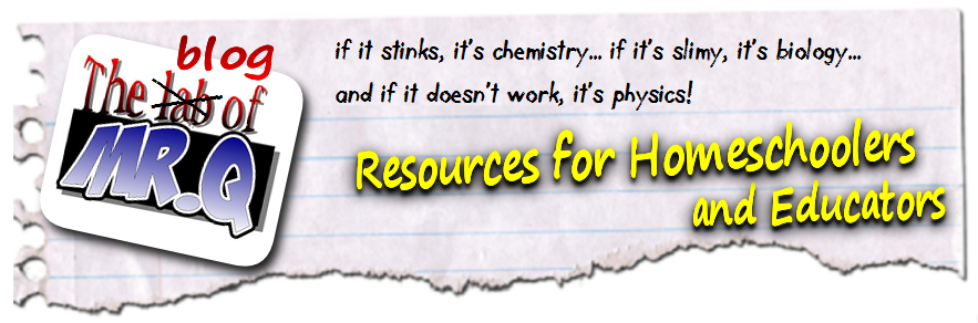The Blog of Mr.Q – Homeschool and Educator Resources for Science